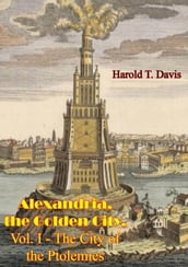 Alexandria, the Golden City, Vol. I - The City of the Ptolemies