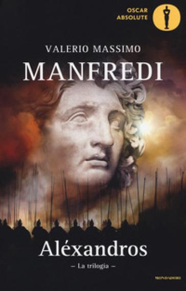 Aléxandros. La trilogia - Valerio Massimo Manfredi | Rochesterscifianimecon.com
