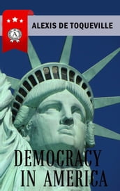 Alexis de Tocqueville - Democracy in America
