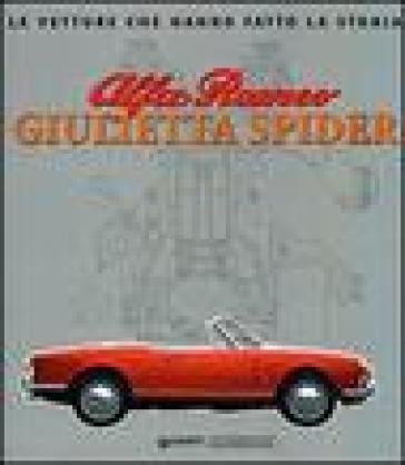 Alfa Romeo Giulietta Spider. Ediz. illustrata - Gaetano Derosa | Rochesterscifianimecon.com