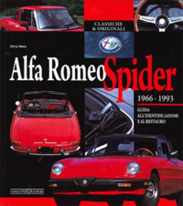 Alfa Romeo Spider 1966-1993. Guida all'identificazione e al restauro Chris Rees