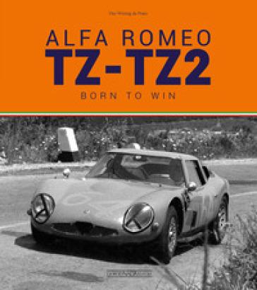 Alfa Romeo TZ-TZ2. Born to win. Ediz. illustrata - Vito Witting da Prato | Rochesterscifianimecon.com