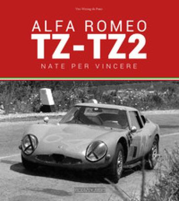 Alfa Romeo TZ-TZ2. Nate per vincere. Ediz. illustrata - Vito Witting da Prato |