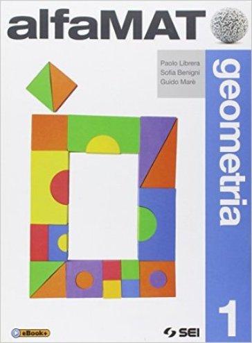 AlfaMAT. Geometria. Per la Scuola media. 1. - Paolo Librera  