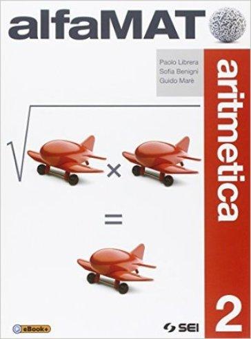 AlfaMAT. Aritmetica-Geometria-Quaderno per le competenze. Per la Scuola media. Con e-book. 2. - Paolo Librera |