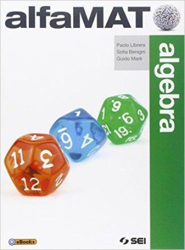 AlfaMAT. Algebra-Geometria-Quaderno per le competenze. Per la Scuola media. Con e-book. 3: Algebra e geometria - Paolo Librera |