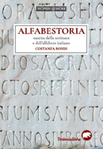 Alfabestoria. Nascita della scrittura e dell'alfabeto italiano - Costanza Bondi | Rochesterscifianimecon.com