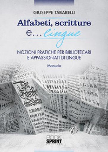 Alfabeti, scritture e lingue... Nozioni pratiche per bibliotecari e appassionati di lingue - Giuseppe Tabarelli  