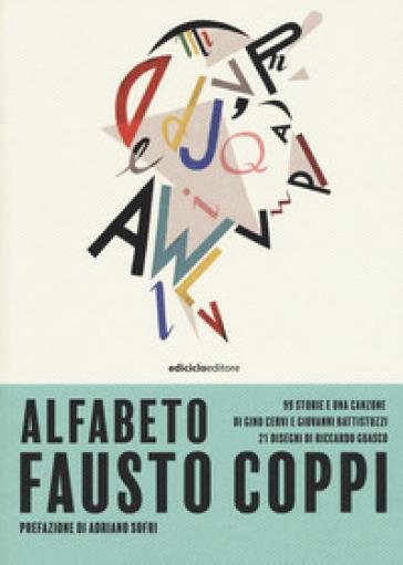 Alfabeto Fausto Coppi. 99 storie e una canzone - Giovanni Battistuzzi pdf epub