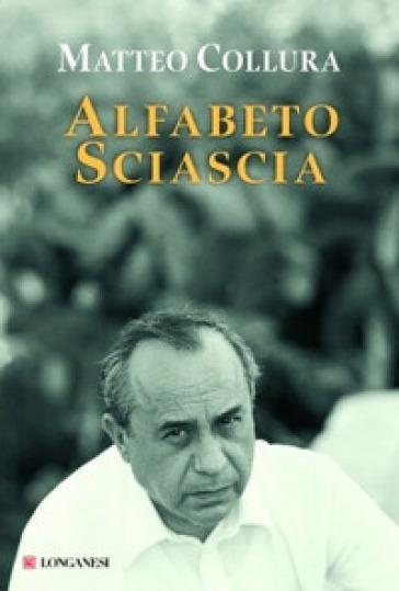 Alfabeto Sciascia - Matteo Collura |