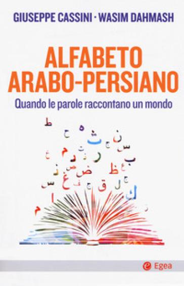 Alfabeto arabo-persiano. Quando le parole raccontano un mondo - Giuseppe Cassini | Kritjur.org