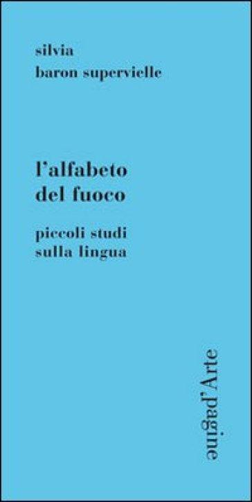 Alfabeto del fuoco. Piccoli studi sulla lingua (L') - Silvia Baron Supervielle  