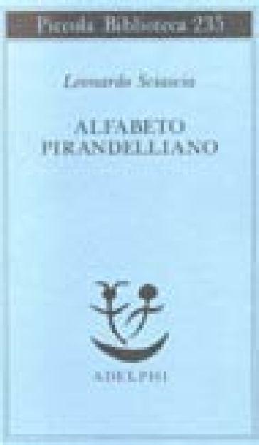 Alfabeto pirandelliano - Leonardo Sciascia | Rochesterscifianimecon.com