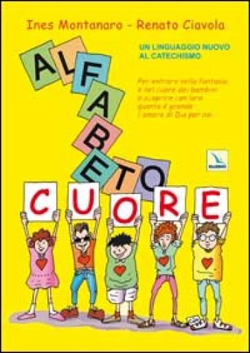 Alfabetocuore. Un linguaggio nuovo al catechismo - Ines Montanaro |
