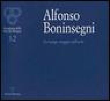 Alfonso Boninsegni. Un lungo viaggio nell'arte - S. De Rosa |