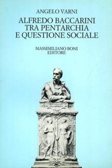 Alfredo Baccarini tra pentarchia e questione sociale - Angelo Varni |