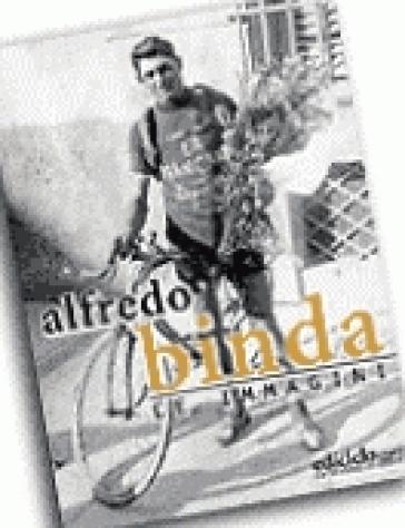Alfredo Binda. Le immagini - G. Pauletto |