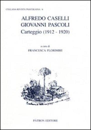 Alfredo Caselli, Giovanni Pascoli. Carteggio (1912-1920) - F. Florimbii |