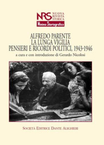 Alfredo Parente. La lunga vigilia. Pensieri e ricordi politici, 1943-1946 - G. Nicolosi  