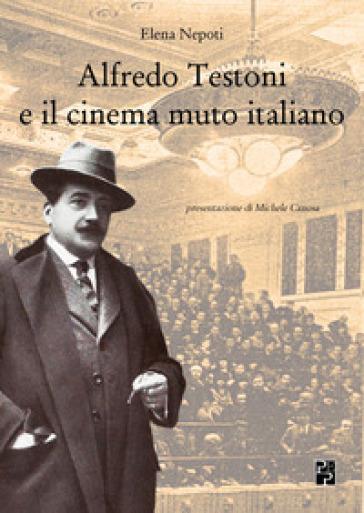 Alfredo Testoni e il cinema muto italiano - Elena Nepoti |