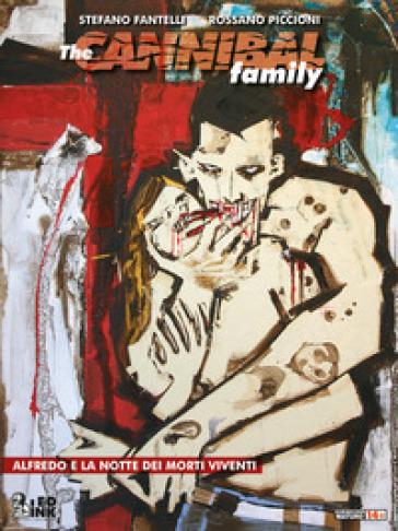 Alfredo e la notte dei morti viventi. The cannibal family - Stefano Fantelli  