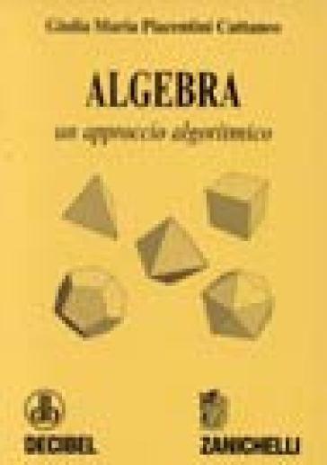 Algebra. Un approccio algoritmico - Giulia M. Piacentini Cattaneo pdf epub