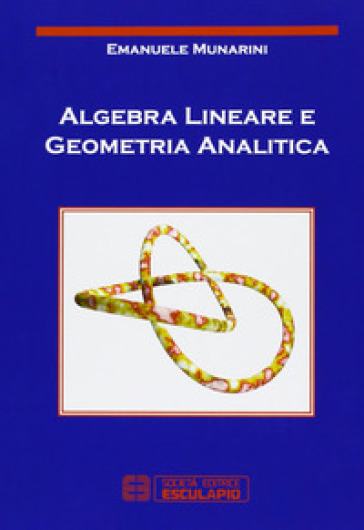 Algebra lineare e geometria analitica - Emanuele Munarini pdf epub