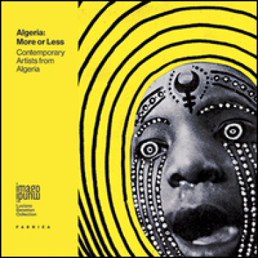 Algeria. More or less. Contemporary artists from Algeria. Ediz. multilingue - C. A. Biscotto |