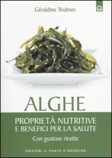 Alghe. Proprietà nutritive e benefici per la salute. Con gustose ricette - Géraldine Teubner   Jonathanterrington.com