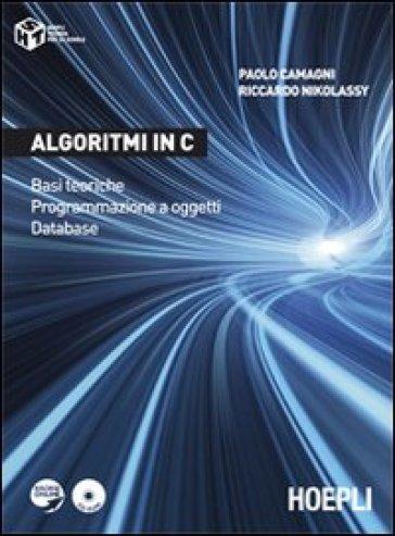 Algoritmi in C. Basi teoriche. Programmazione a oggetti. Database - Paolo Camagni |