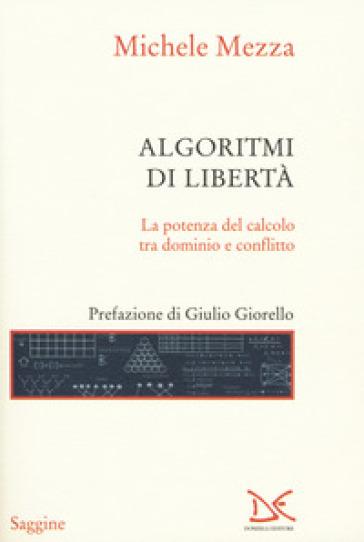 Algoritmi di libertà. La potenza del calcolo tra dominio e conflitto - Michele Mezza |