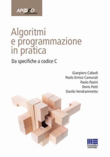 Algoritmi e programmazione in pratica. Da specifiche a codice C - Gianpiero Caboli |