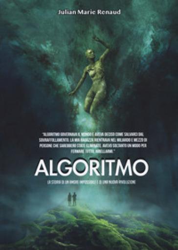Algoritmo. La storia di un amore impossibile e di una nuova rivoluzione - Julian Marie Renaud | Jonathanterrington.com