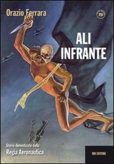 Ali infrante. Storie dimenticate della Regia Aeronautica - Orazio Ferrara  