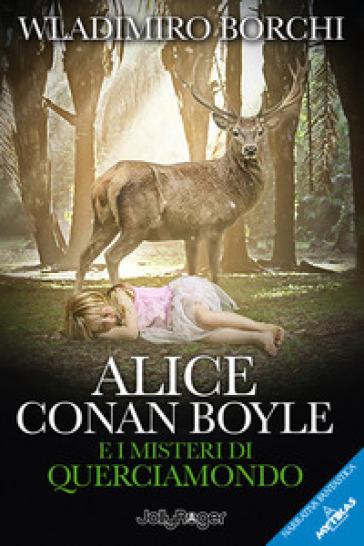 Alice Conan Boyle e i misteri di Querciamondo - Wladimiro Borchi |