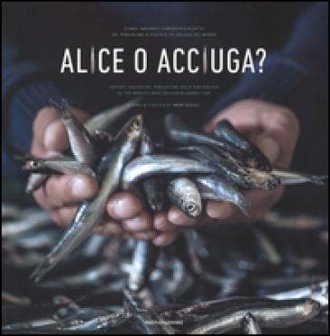 Alice o acciuga? Storia, anedotti, curiosità e ricette del pesciolino in scatola più goloso del mondo. Ediz. italiana e inglese - R. Sadleir |