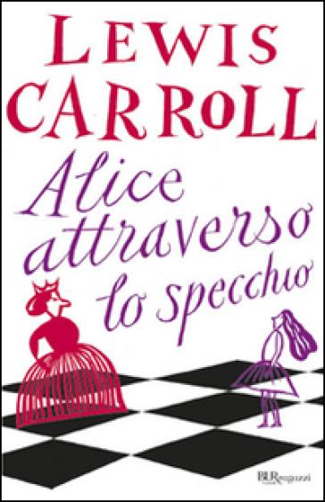 Alice attraverso lo specchio lewis carroll libro - Attraverso lo specchio ...