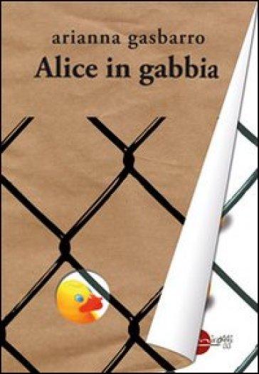 Alice in gabbia - Arianna Gasbarro  