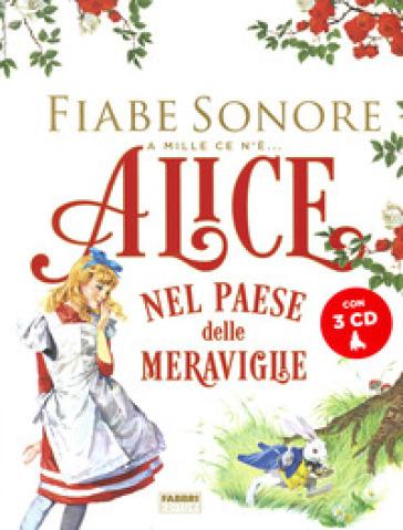 Alice nel paese delle meraviglie. Fiabe sonore. A mille ce n'è... Con 3 CD-Audio