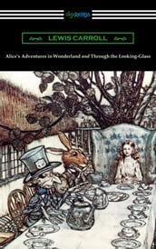 Alice s Adventures in Wonderland and Through the Looking-Glass (with the complete original illustrations by John Tenniel)