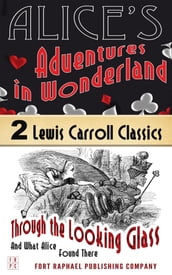 Alice s Adventures in Wonderland AND Through the Looking-Glass And What Alice Found There - Unabridged
