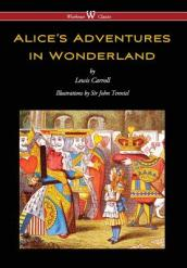 Alice s Adventures in Wonderland (Wisehouse Classics - Original 1865 Edition with the Complete Illustrations by Sir John Tenniel) (2016)