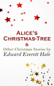 Alice s Christmas-Tree & Other Christmas Stories by Edward Everett Hale