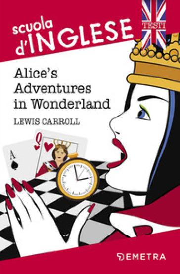 Alice's adventures in Wonderland - Lewis Carroll |