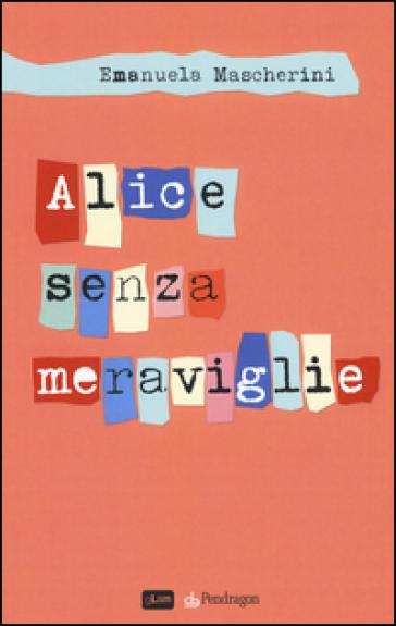 Alice senza meraviglie - Emanuela Mascherini |