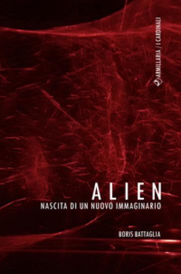 Alien. Nascita di un nuovo immaginario - Boris Battaglia   Rochesterscifianimecon.com