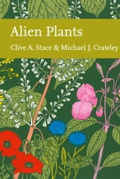 Alien Plants (Collins New Naturalist Library, Book 129)