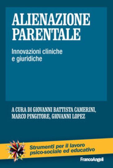 Alienazione parentale. Innovazioni cliniche e giuridiche - Giovanni Battista Camerini |