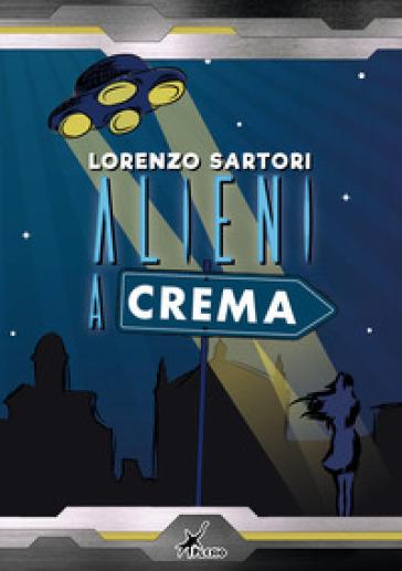 Alieni a Crema - Lorenzo Sartori |