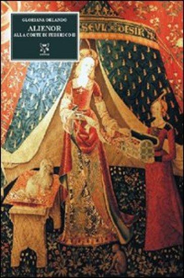 Alienor. Alla corte di Federico II - Gloriana Orlando | Jonathanterrington.com